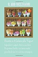 il mio ricettario: quaderno personalizzato con 100 ricette da scrivere (con sommario). formato 6x9 (15,24 x 22,86 cm), (cover gelato allo yogurt)