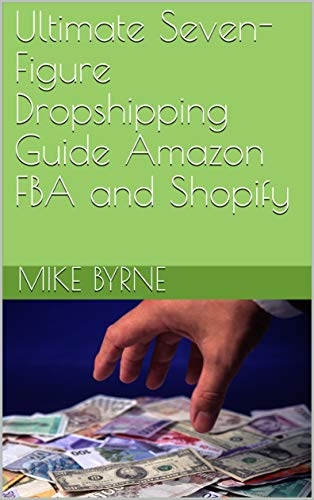 Ultimate Seven-Figure Dropshipping Guide Amazon FBA and Shopify (English Edition)