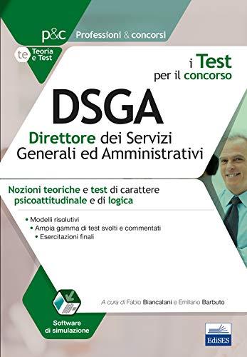 I test per il concorso DSGA direttore dei servizi generali e amministrativ. Nozioni teoriche e test di carattere psicoattitudinale e di logica. Con software di simulazione