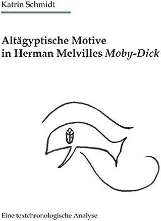 Altägyptische Motive in Herman Melvilles Moby-Dick: Eine textchronologische Analyse