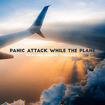 Panic Attack While the Plane: Healing Audio Therapy - Highly Sensitive People, Instant Sleep, Relaxation & Anxiety Relief