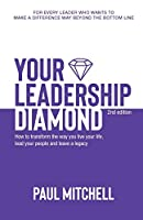Your Leadership Diamond: How To Transform the Way You Live Your Life, Lead Your People and Leave a Legacy
