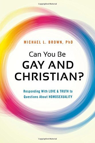 Compare Textbook Prices for Can You Be Gay and Christian?: Responding With Love and Truth to Questions About Homosexuality Illustrated Edition ISBN 9781621365938 by Brown PhD, Michael L.