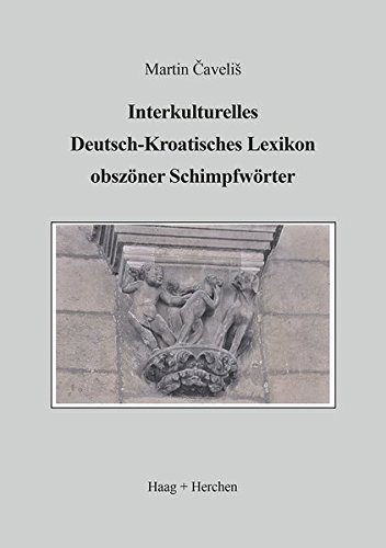 Interkulturelles Deutsch-Kroatisches Lexikon obszöner Schimpfwörter