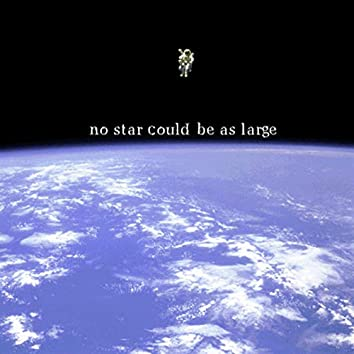 No Star Could Be As Large (2018 Release)