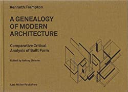 Geneaology of Modern Architecture: A Comparitive Critical Analysis of Built Form
