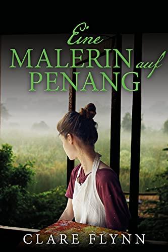 Eine Malerin auf Penang (Penang Historischer Roman 3)