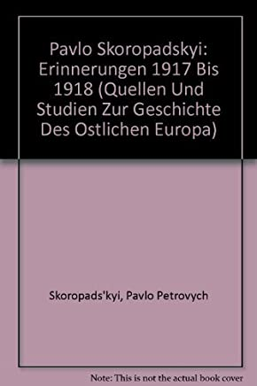 Pavlo Skoropadskyi: Erinnerungen 1917 bis 1918 (Quellen Und Studien Zur Geschichte Des Ostlichen Europa) (German Edition) by Guenter Rosenfeld (1999-12-01)