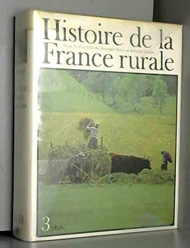 Histoire de la France rurale. t. 3 : apogée et cris