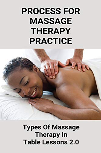Process For Massage Therapy Practice:Types Of Massage Therapy In Table Lessons 2.0: Types Of Massage Therapy (English Edition)