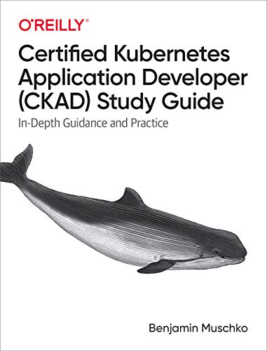 Certified Kubernetes Application Developer (CKAD) Study Guide: In-Depth Guidance and Practice (English Edition)