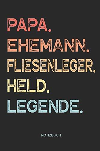 Papa. Ehemann. Fliesenleger. Held. Legende. | Notizbuch: Notizbuch für Vater & Papa | Vatertagsgeschenk, Geburtstagsgeschenk Geschenk zum Vatertag ... Ehemann | 110 Seiten weiße, linierte Seiten
