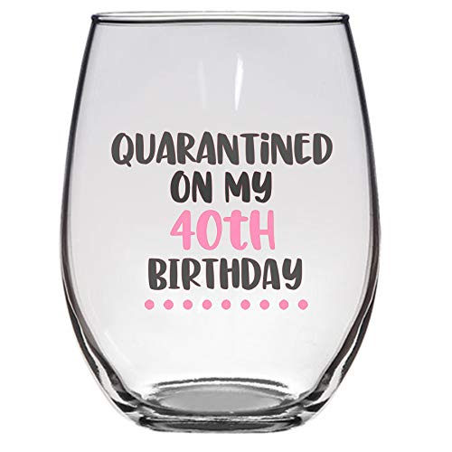 Quarantined on My 40th Birthday Wine Glass, 21 oz, 40th birthday wine glass, social distancing, funny birthday Wine glass