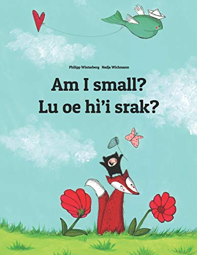 Am I small? Lu oe hì'i srak?: Bilingual Children's Book English-Na'vi (Dual Language/Bilingual Edition)