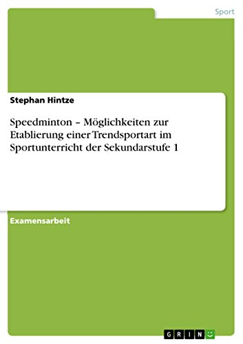 Speedminton – Möglichkeiten zur Etablierung einer Trendsportart im Sportunterricht der Sekundarstufe 1 German Edition
