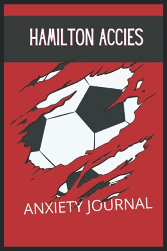 Hamilton Accies: Anxiety Journal, Hamilton Academical FC Journal, Hamilton Academical Football Club, Hamilton Academical FC Diary, Hamilton Academical FC Planner, Hamilton Academical FC