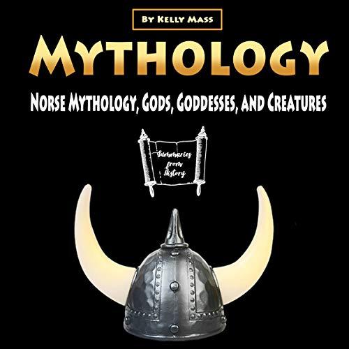 Mythology: Norse Mythology, Gods, Goddesses, and Creatures
