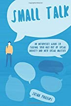 Small Talk: An introverts guide to talking your way out of social anxiety and into social mastery