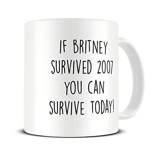 """Lustige Tasse mit Aufschrift \""""If Britney Survived 2007\"""", Kaffeetasse mit Britney Spears, Motivationsgeschenk, Geschenk für die Mutter"""