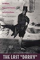 "The Last"" Darky"": Bert Williams, Black-On-Black Minstrelsy, And the African Diaspora (John Hope Franklin Center Books (Paperback))"