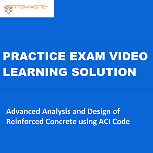 CERTSMASTEr Advanced Analysis and Design of Reinforced Concrete using ACI Code Practice Exam Video Learning Solutions