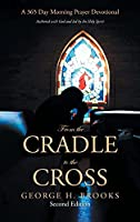 From the Cradle to the Cross: A 365 Day Morning Prayer Devotional