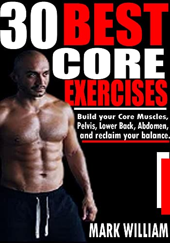 30 BEST CORE EXERCISES: Build your Core Muscles, pelvis, Lower back, abdomen, and reclaim your balance.