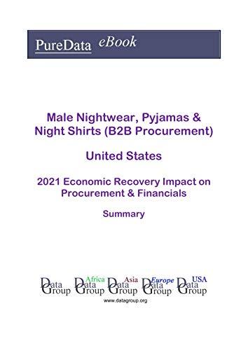 Male Nightwear, Pyjamas & Night Shirts (B2B Procurement) United States Summary: 2021 Economic Recovery Impact on Revenues & Financials (English Edition)