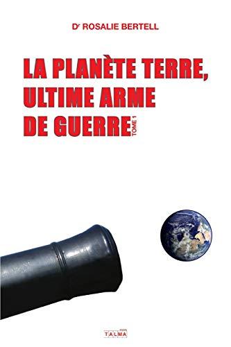La Planète Terre, ultime arme de guerre: Tome 1 (Documents)