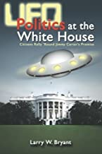 UFO Politics at the White House: Citizens Rally 'Round Jimmy Carter's Promise by Bryant, Larry W (2005) Paperback