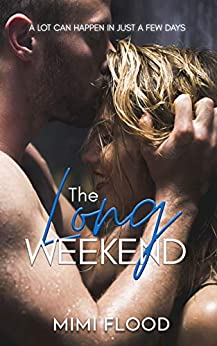 The Long Weekend: A contemporary, small town romance by [Mimi Flood]