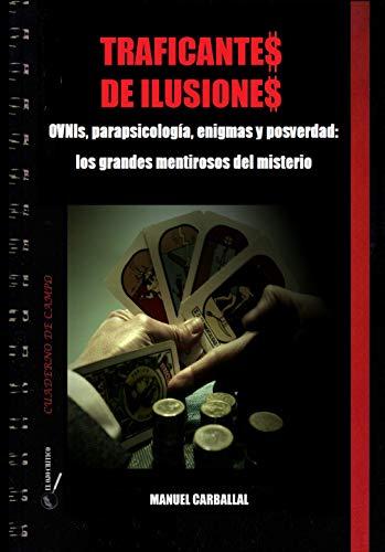 Traficantes de Ilusiones: OVNIs, parapsicología, enigmas y posverdad.