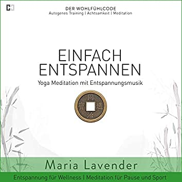 Einfach Entspannen | Yoga Meditation mit Entspannungsmusik | Entspannung für Wellness | Meditation für Pause und Sport (DER WOHLFÜHLCODE | Autogenes Training | Achtsamkeit | Meditation)