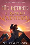 The Retired S Ranked Adventurer: Volume II (The Shatterfist Book 2)