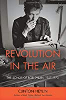 Revolution in the Air: The Songs of Bob Dylan 1957-1973
