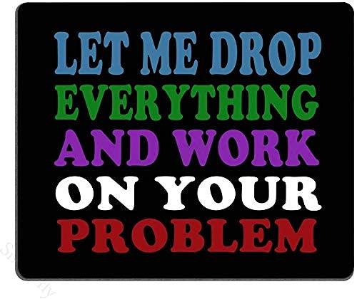 Roligt ordstäv citat musmatta, låt mig släppa allt och arbeta på ditt problem Spela musmatta matta