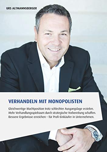 Verhandeln mit Monopolisten: Bessere Ergebnisse erreichen - für Profi-Einkäufer in Unternehmen (Edition Sales & Purchasing)