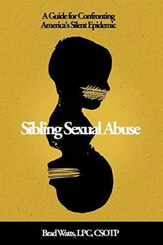 Compare Textbook Prices for Sibling Sexual Abuse: A Guide for Confronting America's Silent Epidemic  ISBN 9798578496905 by Watts, Brad