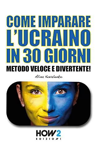 COME IMPARARE L'UCRAINO IN 30 GIORNI: Metodo Veloce e Divertente!