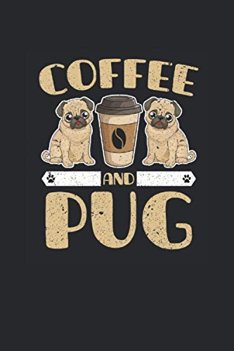 """Coffee And Pug: Pug Dogs Notebook, Dotted Bullet (6"""" x 9"""" - 120 pages) ~ Animal Themed Notebook for Daily Journal, Diary, and Gift"""