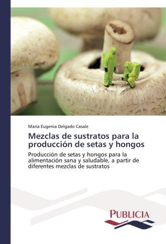 Mezclas de sustratos para la producción de setas y hongos