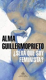 ¿Será que soy feminista? par Alma Guillermoprieto