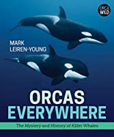Orcas Everywhere: The Mystery and History of Killer Whales (Orca Wild)