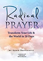 Radical Prayer: Transform Your Life & the World in 28 Days