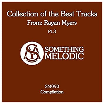 Collection of the Best Tracks From: Rayan Myers, Pt. 3