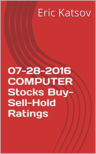 07-28-2016 COMPUTER Stocks Buy-Sell-Hold Ratings (Buy-Sell-Hold+stocks iPhone app Book 1) (English Edition)