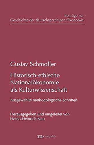 Historisch-ethische Nationalökonomie als Kulturwissenschaft: Ausgewählte methodologische Schriften (Beiträge zur Geschichte der deutschsprachigen Ökonomie)
