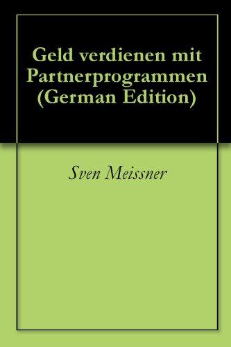 Geld verdienen mit Partnerprogrammen (German Edition)