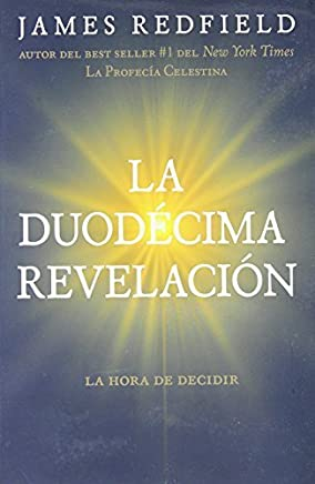 La duodecima revelacion (The Twelfth Insigth: The Hour of Decision) (Spanish Edition) by James Redfield (2011-03-04)