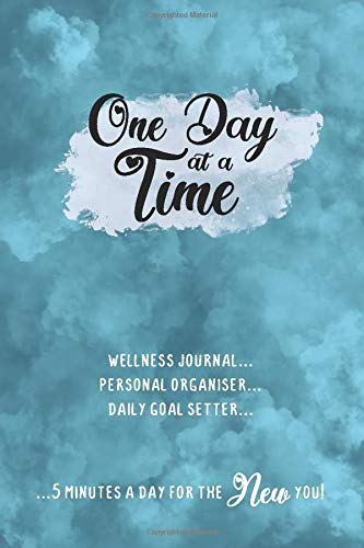 One Day at a Time – Personal organiser diary journal for self improvement and happiness: 120 page wellness diary for life structure and inner peace